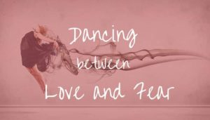 Dancing Between Love and Fear