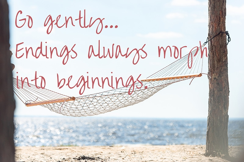 "Empty hammock on quiet beach. with words ""Go gently. Endings always morph into beginnings."""